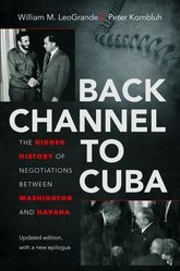 Back Channel To CubaThe Hidden History of Negotiations between Washington and Havana