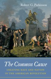 The Common Cause: Creating Race and Nation in the American Revolution