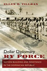 Dollar Diplomacy by ForceNation-Building and Resistance in the Dominican Republic