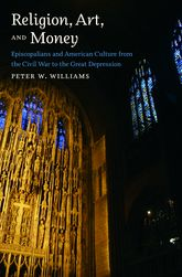 Religion, Art, and Money: Episcopalians and American Culture from the Civil War to the Great Depression