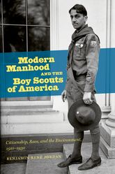 "Modern Manhood and the Boy Scouts of America: ""Citizenship, Race, and the Environment, 1910-1930"""