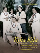 Kika KilaHow the Hawaiian Steel Guitar Changed the Sound of Modern Music