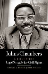Julius ChambersA Life in the Legal Struggle for Civil Rights$