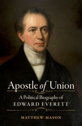 Apostle of UnionA Political Biography of Edward Everett$