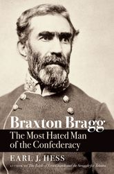 Braxton BraggThe Most Hated Man of the Confederacy
