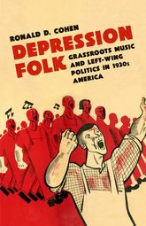 Depression FolkGrassroots Music and Left-Wing Politics in 1930s America$