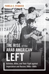 Rise of the Arab American Left: Activists, Allies, and Their Fight against Imperialism and Racism, 1960s-1980s