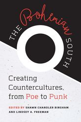 Bohemian South – Creating Countercultures, from Poe to Punk - North Carolina Scholarship Online