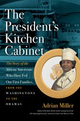 President's Kitchen Cabinet: The Story of the African Americans Who Have Fed Our First Families, from the Washingtons to the Obamas