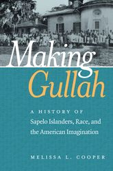 Making GullahA History of Sapelo Islanders, Race, and the American Imagination$