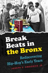 Break Beats in the Bronx – Rediscovering Hip-Hop's Early Years - North Carolina Scholarship Online