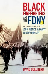 Black Firefighters and the FDNYThe Struggle for Jobs, Justice, and Equity in New York City