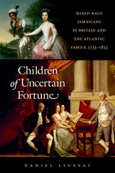 Children of Uncertain FortuneMixed-Race Jamaicans in Britain and the Atlantic Family, 1733-1833