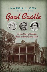 Goat CastleA True Story of Murder, Race, and the Gothic South