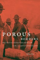 Porous BordersMultiracial Migrations and the Law in the U.S.-Mexico Borderlands$