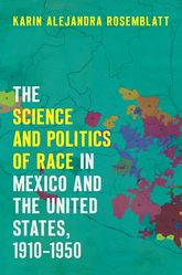 Science and Politics of Race in Mexico and the United States, 1910-1950