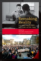 Remaking RealityU. S. Documentary Culture after 1945$