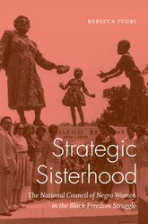 Strategic SisterhoodThe National Council of Negro Women in the Black Freedom Struggle$