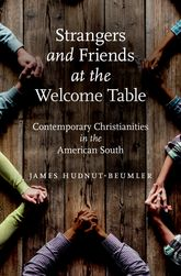 Strangers and Friends at the Welcome TableContemporary Christianities in the American South$