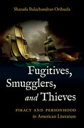 Fugitives, Smugglers, and ThievesPiracy and Personhood in American Literature