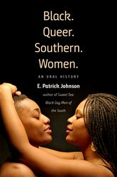 Black. Queer. Southern. Women.An Oral History$