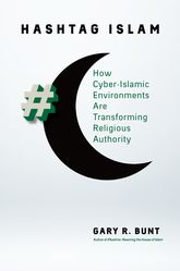 Hashtag IslamHow Cyber-Islamic Environments Are Transforming Religious Authority