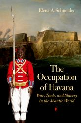 The Occupation of Havana – War, Trade, and Slavery in the Atlantic World - North Carolina Scholarship Online