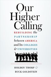 Our Higher CallingRebuilding the Partnership between America and Its Colleges and Universities$
