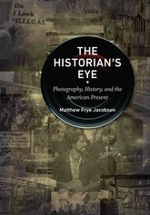 The Historian's EyePhotography, History, and the American Present