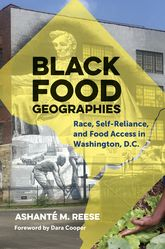 Black Food GeographiesRace, Self-Reliance, and Food Access in Washington, D.C.