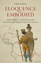Eloquence Embodied: Nonverbal Communication among French and Indigenous Peoples in the Americas