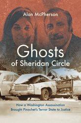 Ghosts of Sheridan CircleHow a Washington Assassination Brought Pinochet's Terror State to Justice